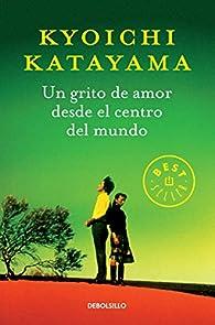 Un Grito De Amor Desde El Centro Del Mundo par Kyoichi Katayama