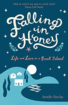 Falling in Honey: Life and Love on a Greek Island by [Barclay, Jennifer]