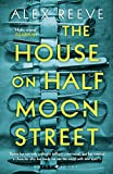 The House on Half Moon Street (A Leo Stanhope Case) by Alex Reeve