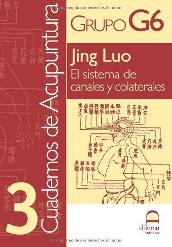 Cuadernos de Acupuntura 3: Jing Luo. El sistema de canales y colaterales. (Spanish Edition) by Grupo de investigaci??n y docencia en Medicina y Acupuntura G6 (2013-03-01)