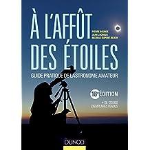 A l'affût des étoiles - 18e édition : Guide pratique de l'astronome amateur (Hors collection)