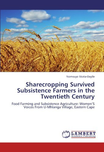 Sharecropping Survived Subsistence Farmers in the Twentieth Century: Food Farming and Subsistence Agriculture: Women'S Voices From U-Mhlanga Village, Eastern Cape by Nomvuyo Skota-Dayile (2012-06-05) par Nomvuyo Skota-Dayile