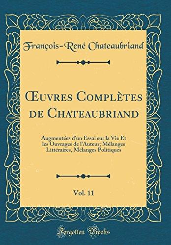 Oeuvres Compl'tes de Chateaubriand, Vol. 11: Augment'es D'Un Essai Sur La Vie Et Les Ouvrages de L'Auteur; M'Langes Litt'raires, M'Langes Politiques (Classic Reprint)