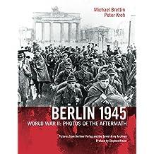 Berlin 1945: World War II: Photos of the Aftermath (English Edition)