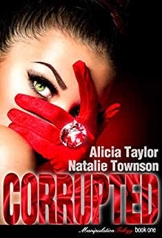 Corrupted (The Manipulation Trilogy Book 1) by [Taylor, Alicia, Townson, Natalie]