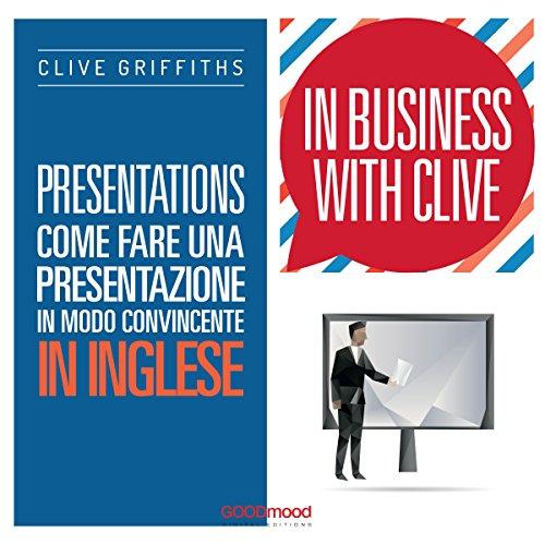Presentations: Come fare una presentazione in modo convincente in inglese (In Business With Clive)  Audiolibri