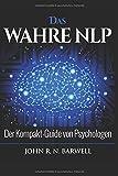 Das WAHRE NLP: Der Kompakt-Guide von Psychologen