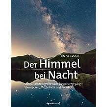 Der Himmel bei Nacht: Landschaftsfotografie nach Sonnenuntergang – Sternspuren, Milchstraße und Polarlicht