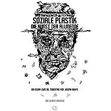 Soziale Plastik. Die Kunst der Allmende: Ein Essay zum 30. Todestag von Joseph Beuys