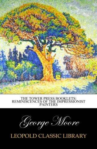The tower press booklets: Reminiscences of the impressionist painters por George Moore
