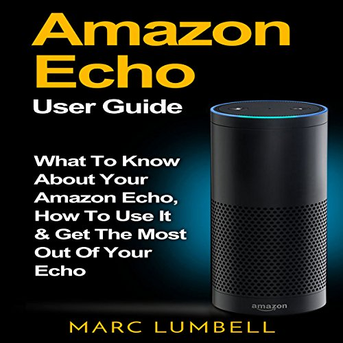 Amazon-Echo-What-to-Know-About-Your-Amazon-Echo-How-to-Use-It-Get-the-Most-Out-of-Your-Echo
