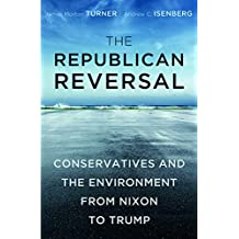 The Republican Reversal: Conservatives and the Environment from Nixon to Trump (English Edition)