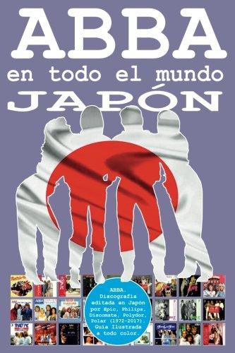 ABBA en todo el Mundo: Japón: Discografía editada en Japón por Epic, Philips, Discomate, Polydor, Polar (1972-2017). Guía Ilustrada a todo color.: Volume 5 por Juan Carlos Irigoyen Pérez