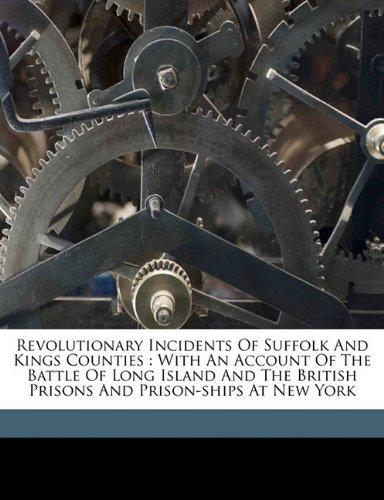 Revolutionary incidents of Suffolk and Kings Counties: with an account of the Battle of Long Island and the British prisons and prison-ships at New York by Onderdonk Henry 1804-1886 (2010-09-30)