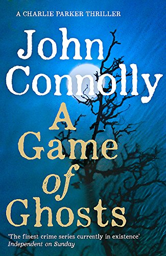 A Game of Ghosts: A Charlie Parker Thriller: 15.  From the No. 1 Bestselling Author of A Time of Torment