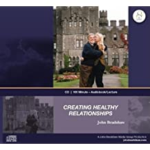 Creating Healthy Relationships: 1 Hour 40 Minute - Audiobook Lecture on CD with John Bradshaw by John E Bradshaw (2008-02-01)