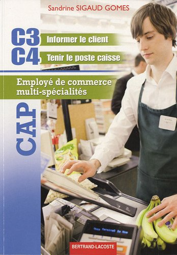 CAP Employé de commerce multi-spécialités : C3 Informer le client, C4 Tenir le poste caisse par Sandrine Sigaud Gomes