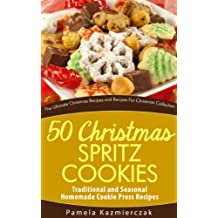 50 Christmas Spritz Cookies – Traditional and Seasonal Homemade Cookie Press Recipes (The Ultimate Christmas Recipes and Recipes For Christmas Collection Book 11) (English Edition)