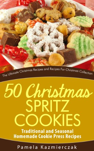 50 Christmas Spritz Cookies Traditional And Seasonal Homemade Cookie Press Recipes The Ultimate Christmas Recipes And Recipes For Christmas