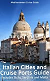 Italian Cities And Cruise Ports Guide: Includes Sicily, Sardinia And Malta