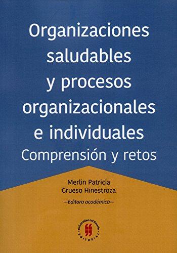 Organizaciones saludables y procesos organizacionales e individuales: Comprensión y retos (Textos de Administración nº 3) por Mrs. Merlin Patricia Grueso H