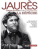 Jaurès, l'intégrale des articles de 1887 à 1914 publiés dans La Dépêche