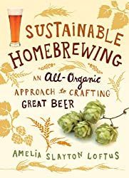 Sustainable Homebrewing: An All-Organic Approach to Crafting Great Beer (English Edition)