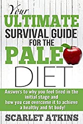 Paleo Diet: Paleo Diet-The Ultimate Survival Guide: Why is the Caveman Diet Making Me Tired? (paleo diet, beginners to paleo diet, weight loss, diet, lose weight, tired, survival Book 2)