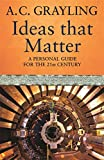 Ideas That Matter: A Personal Guide for the 21st Century: Key Concepts for the 21st Century