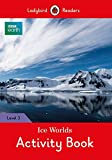 BBC Earth: Ice Worlds Activity Book - Ladybird Readers Level 3 (Ladybird Readers: BBC Earth, Level 3)