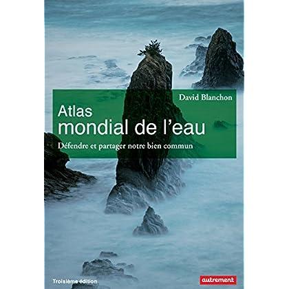 Atlas mondial de l'eau. Défendre et partager notre bien commun (Atlas Monde)