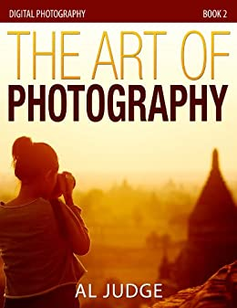 The Art of Photography (Digital Photography Book 2) by [Judge, Al]