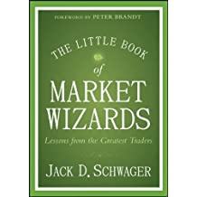 The Little Book of Market Wizards: Lessons from the Greatest Traders (Little Books. Big Profits) by Jack D. Schwager (8-Apr-2014) Hardcover