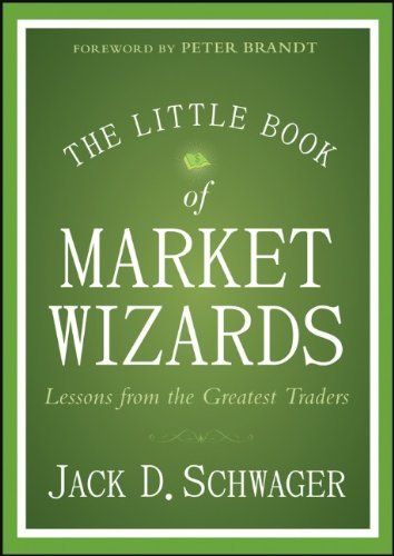 The Little Book of Market Wizards: Lessons from the Greatest Traders (Little Books. Big Profits): Written by Jack D. Schwager, 2014 Edition, (1st Edition) Publisher: John Wiley & Sons [Hardcover]