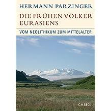 Die frühen Völker Eurasiens: Vom Neolithikum zum Mittelalter
