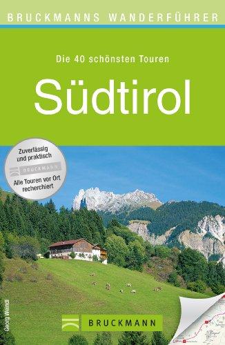 Wanderführer Südtirol: Die 40 schönsten Wanderwege rund um Bozen und bis zur Sella-Gruppe. Mit Wanderkarten und Höhenprofilen. (Bruckmanns Wanderführer)