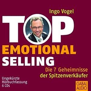 Top Emotional Selling. Die 7 Geheimnisse der Spitzenverkäufer