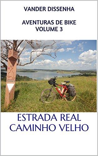 AVENTURAS DE BIKE VOLUME 3: ESTRADA REAL - CAMINHO VELHO (Portuguese Edition) por Vander Dissenha