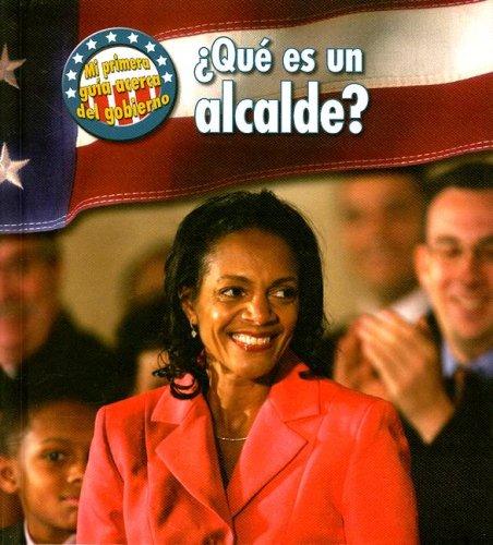 Que es un Alcalde? = What's a Mayor? (Mi Primera Guia Acera Del Gobierno/ First Guide to Government) por Nancy Harris