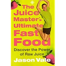 The Juice Master's Ultimate Fast Food: Discover the Power of Raw Juice by Jason Vale (2004-01-25)