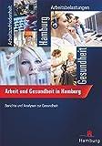 Arbeit und Gesundheit in Hamburg: Ergebnisse einer repräsentativen Befragung 20 bis 59-jähriger Hamburger Erwerbstätiger: Berichte und Analysen zur Gesundheit