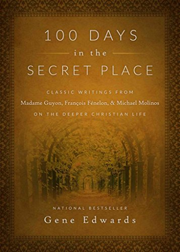 [(100 Days in the Secret Place : Classic Writings from Madame Guyon, Francois Fenelon, and Michael Molinos on the Deeper Christian Life)] [By (author) Gene Edwards] published on (September, 2015)