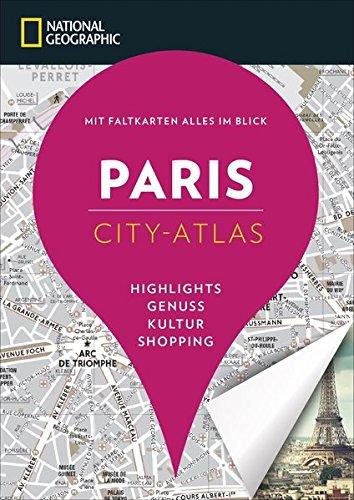 NATIONAL GEOGRAPHIC City-Atlas Paris. Highlights, Genuss, Kultur, Shopping. Reiseführer, Stadtplan und Faltkarte in einem.