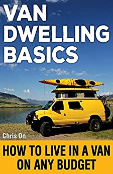Van Dwelling Basics: How to Live in a Van on Any Budget (English Edition) par [On, Chris]