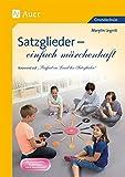 Satzglieder - einfach märchenhaft: Basierend auf -Im Land der Satzglieder- (3. und 4. Klasse) (Grammatik - einfach märchenhaft)