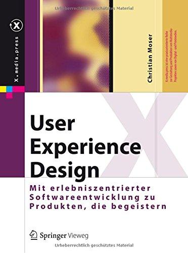 Moser, Christian:User Experience Design: Mit erlebniszentrierter Softwareentwicklung zu Produkten, die begeistern
