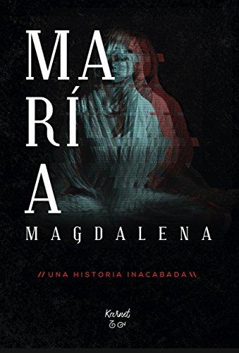 MARÍA MAGDALENA: UNA HISTORIA INACABADA por KARNET Voz Álmica