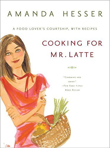Cooking for Mr. Latte: A Food Lover's Courtship, with Recipes por Amanda Hesser