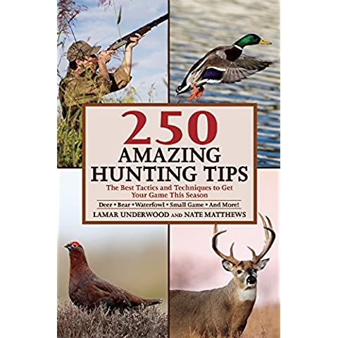 250 Amazing Hunting Tips: The Best Tactics and Techniques to Get Your Game This Season, Deer-Bear-Waterfowl-Small Game and More! - Waterfowl Caccia