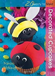 Decorated Cup Cakes (Twenty to Make) by Frances McNaughton (2010-04-01)